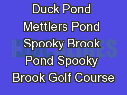 Duck Pond Mettlers Pond Spooky Brook Pond Spooky Brook Golf Course
