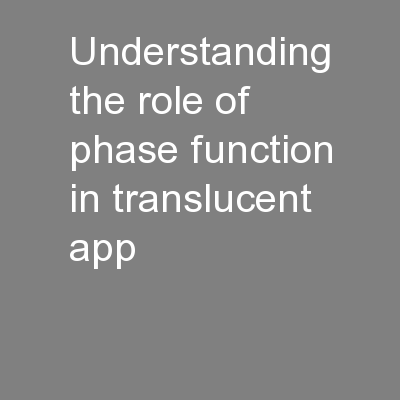 Understanding the role of phase function in translucent app PowerPoint PPT Presentation