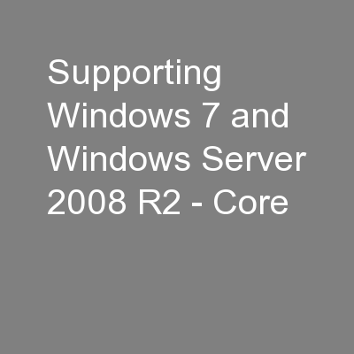 Supporting Windows 7 and Windows Server 2008 R2 - Core