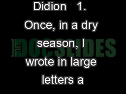 By Joan Didion   1.  Once, in a dry season, I wrote in large letters a