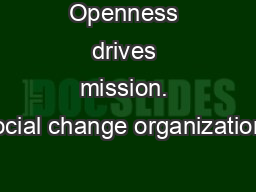 Openness drives mission. Social change organizations