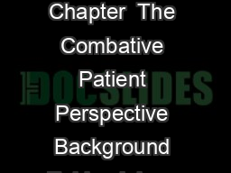 Rosens Emergency Medicine  Concepts and Clinical Practice  Eighth Edition Chapter  The Combative Patient Perspective Background Epidemiology Principles of Disease Pathophysiology Management Risk Asse