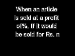 When an article is sold at a profit of%. If it would be sold for Rs. n