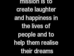Papa CJs mission is to create laughter and happiness in the lives of people and to help them realise their dreams