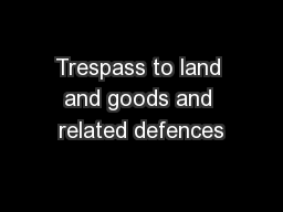 Trespass to land and goods and related defences