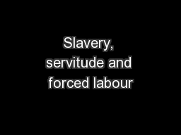 Slavery, servitude and forced labour