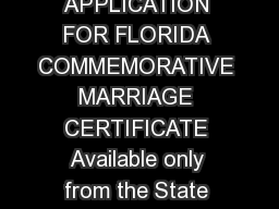 State of Florida  Department of Health Vital Statistics APPLICATION FOR FLORIDA COMMEMORATIVE MARRIAGE CERTIFICATE Available only from the State Office of Vital Statistics RequirementAvailability for