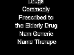Drugs Commonly Prescribed to the Elderly Drug Nam Generic Name Therape