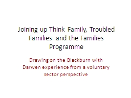 Joining up Think Family, Troubled Families  and the Familie