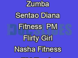 Day Time Class Instructor Studio Mondays  AM Zumba Dawn Fitness  PM Zumba Sentao Diana Fitness  PM Flirty Girl Nasha Fitness  PM Zumba Toning Dawn Fitness Wednesdays  AM Zumba Toning Dawn Fitness  PM PowerPoint PPT Presentation