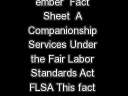 US Department of Labor Wage and Hour Division Sept ember  Fact Sheet  A Companionship Services Under the Fair Labor Standards Act FLSA This fact sheet provides general information regarding the compa