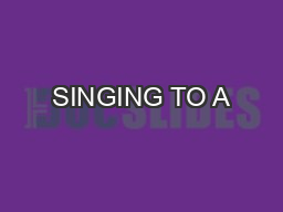 SINGING TO A