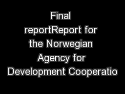 Final reportReport for the Norwegian Agency for Development Cooperatio