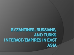 Byzantines, Russians, and Turks Interact/empires in east PowerPoint PPT Presentation
