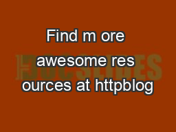 Find m ore awesome res ources at httpblog