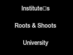 The Jane Goodall Institute's Roots & Shoots University Program  .