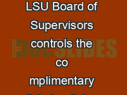 D TICKET OFFICE COMPLIMENTARY TICKETS The LSU Board of Supervisors controls the co mplimentary ticket policies for intercollegiate athletics events
