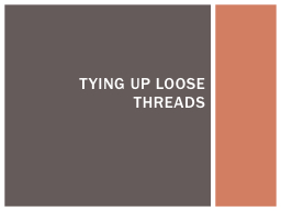 Tying up loose threads PowerPoint PPT Presentation