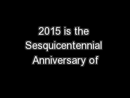 2015 is the Sesquicentennial Anniversary of