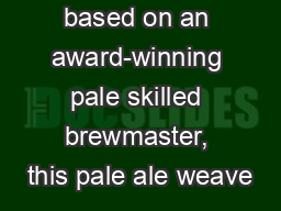 based on an award-winning pale skilled brewmaster, this pale ale weave