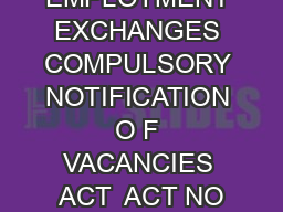 THE EMPLOYMENT EXCHANGES COMPULSORY NOTIFICATION O F VACANCIES ACT  ACT NO