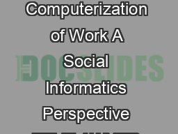The Computerization of Work A Social Informatics Perspective  The Computerization of Work A Social Informatics Perspective TEVE AWYER NDREA APIA  The Computerization of Work A Social Informatics Pers