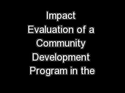 Impact Evaluation of a Community Development Program in the PowerPoint PPT Presentation