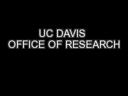 UC DAVIS OFFICE OF RESEARCH PowerPoint PPT Presentation