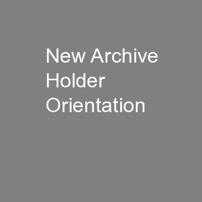New Archive Holder Orientation