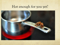 Hot enough for you yet?