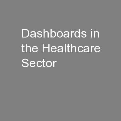 Dashboards in the Healthcare Sector PowerPoint PPT Presentation