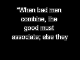 """""""When bad men combine, the good must associate; else they PowerPoint PPT Presentation"""