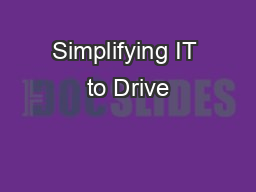 Simplifying IT to Drive PowerPoint PPT Presentation