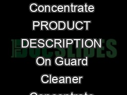 PRODUCT INFORMATION PAGE On Guard Cleaner Concentrate PRODUCT DESCRIPTION On Guard Cleaner Concentrate is designed to be the ideal natural cleaner