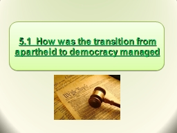 5.1  How was the transition from apartheid to democracy man