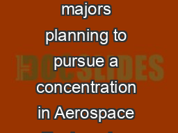 Requirements for a Concentration in Aerospace Engineering Engineering majors planning to pursue a concentration in Aerospace Engineering should declare their intent as early as possible to facilitate