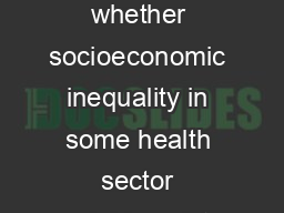 The Concentration Index Concentration curves can be used to identify whether socioeconomic inequality in some health sector variable exists and whether it is more pronounced at one point in time tha