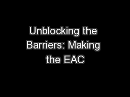 Unblocking the Barriers: Making the EAC