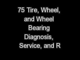 75 Tire, Wheel, and Wheel Bearing Diagnosis, Service, and R