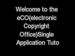Welcome to the eCO(electronic Copyright Office)Single Application Tuto