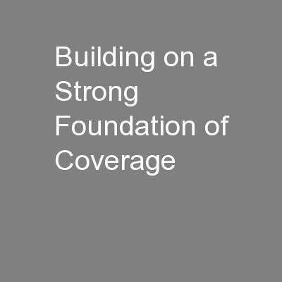 Building on a Strong Foundation of Coverage PowerPoint Presentation, PPT - DocSlides