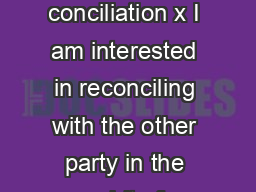 AGREEMENT TO CONCILIATE As a party to this conciliation x I am interested in reconciling with the other party in the spirit of Christianity which reflects Gospel values and principles