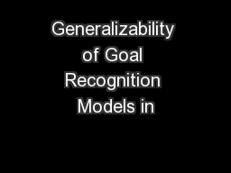 Generalizability of Goal Recognition Models in PowerPoint PPT Presentation