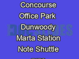 CONCOURSE SHUTTLE SCHEDULE Concourse Office Park  Dunwoody Marta Station Note Shuttle runs continuously from  a