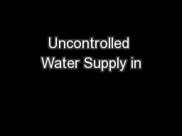 Uncontrolled Water Supply in