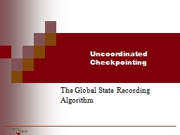 Uncoordinated Checkpointing PowerPoint PPT Presentation