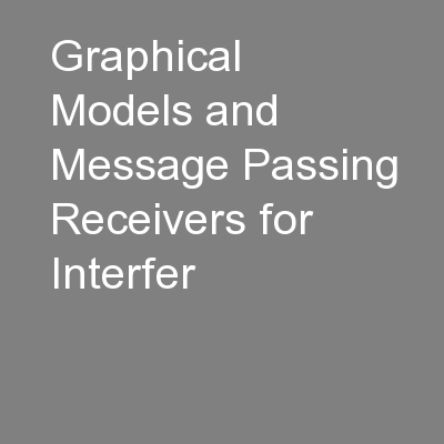 Graphical Models and Message Passing Receivers for Interfer