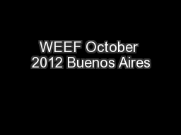 WEEF October 2012 Buenos Aires PowerPoint PPT Presentation