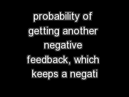 probability of getting another negative feedback, which keeps a negati