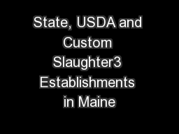 State, USDA and Custom Slaughter3 Establishments in Maine